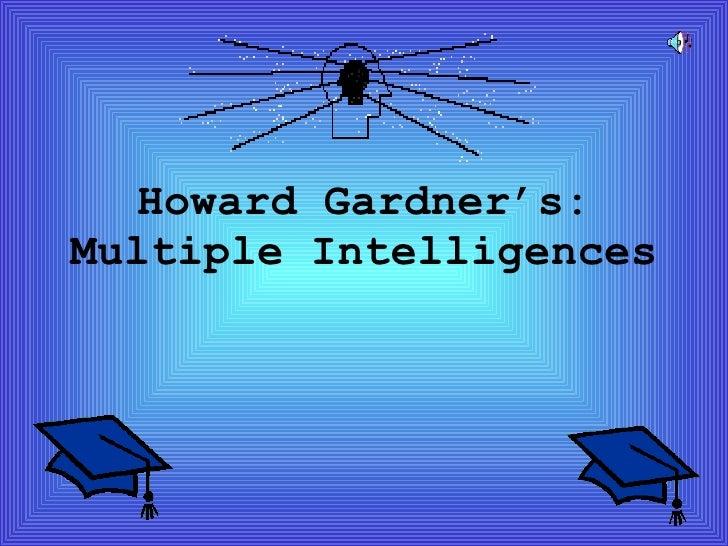 Howard Gardner's: Multiple Intelligences