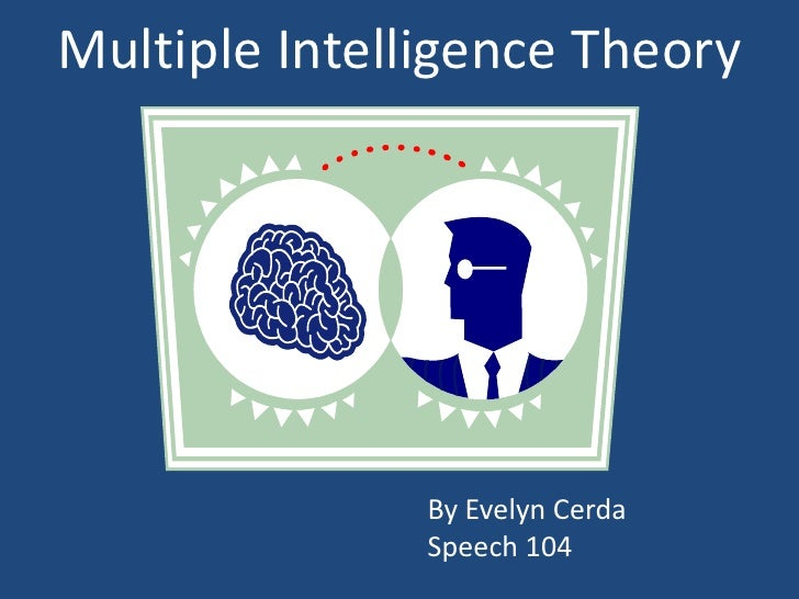 Multiple Intelligence Theory<br />By Evelyn Cerda<br />Speech 104<br />