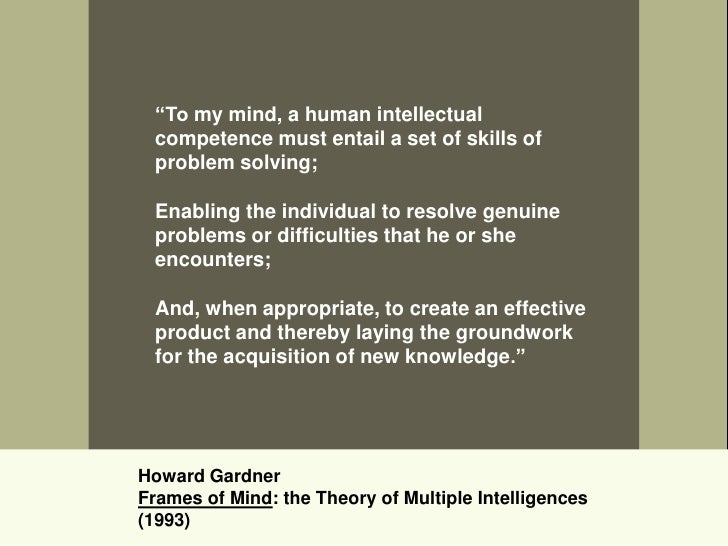 a comparison of the theory of multiple intelligences by howard gardner and triarchic theory of intel The first main thing gardner's theory of multiple intelligences and sternberg's theory of intelligence both are about multiple intelligences they have a wider and more holistic view of intelligence than the traditional unitary view of intelligence in the sense of there is a single factor of intelligence, g, which classifies intelligence as.