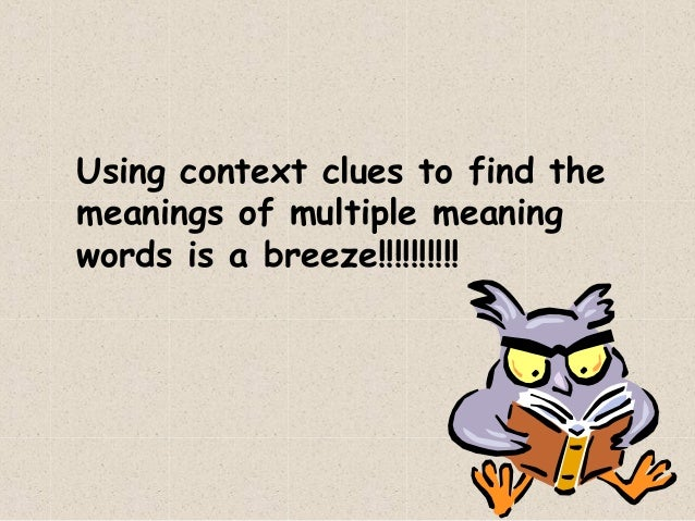 Using context clues to find themeanings of multiple meaningwords is a breeze!!!!!!!!!!