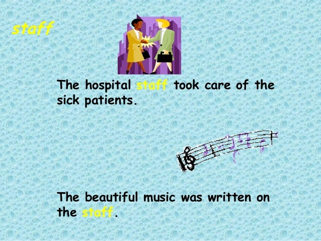 staff        The hospital staff took care of the        sick patients.        The beautiful music was written on        th...