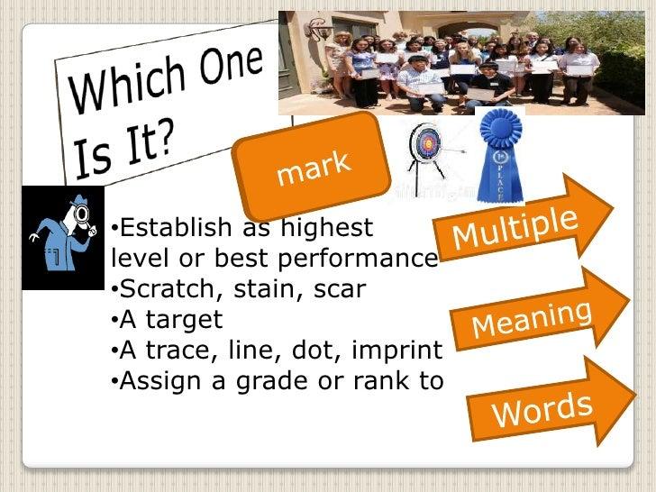 •Establish as highest level or best performance •Scratch, stain, scar •A target •A trace, line, dot, imprint •Assign a gra...