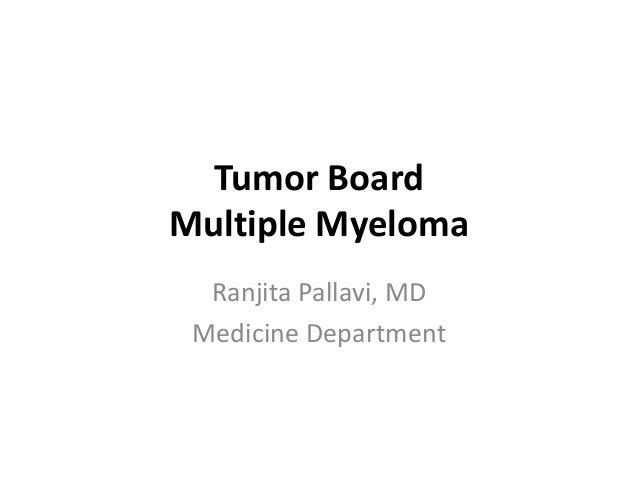 Tumor Board Multiple Myeloma Ranjita Pallavi, MD Medicine Department