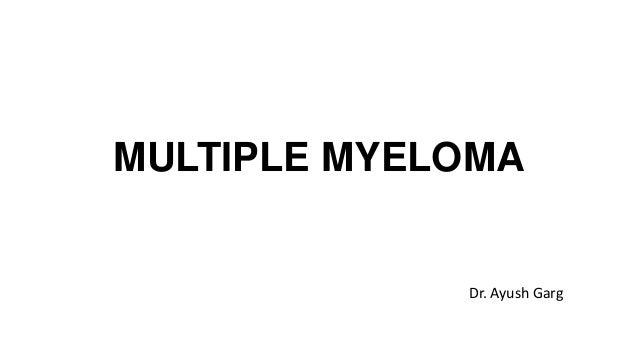 MULTIPLE MYELOMA Dr. Ayush Garg