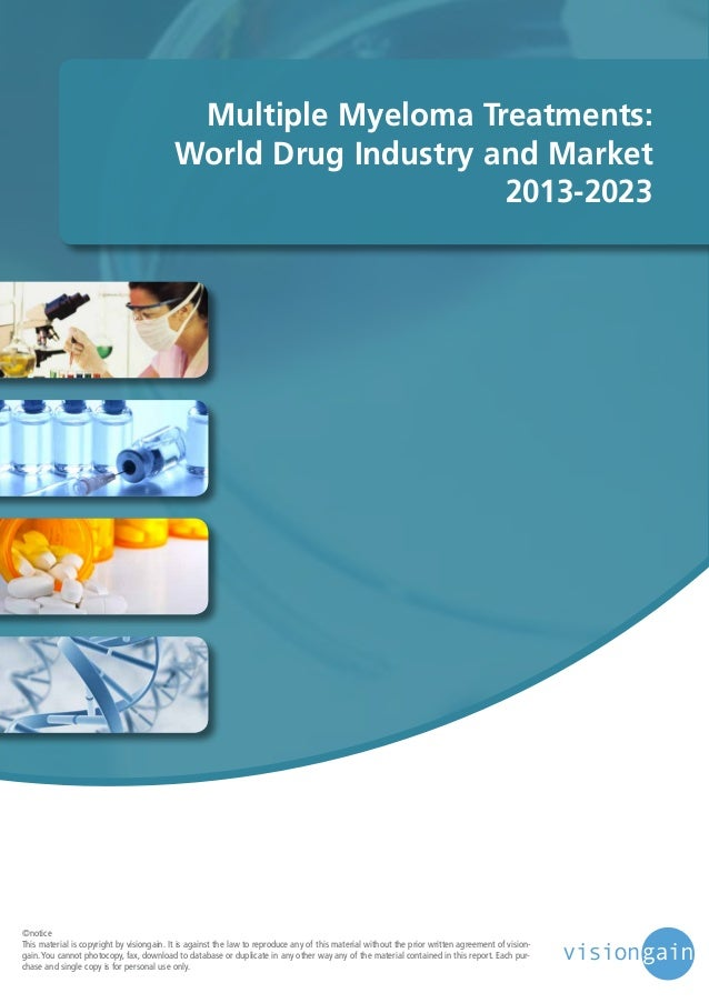 Multiple Myeloma Treatments: World Drug Industry and Market 2013-2023  ©notice This material is copyright by visiongain. I...