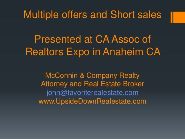 Multiple offers and Short sales Presented at CA Assoc of Realtors Expo in Anaheim CA McConnin & Company Realty Attorney an...