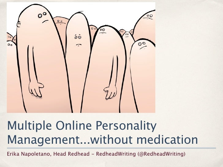 Multiple Online Personality Management...without medication Erika Napoletano, Head Redhead - RedheadWriting (@RedheadWriti...