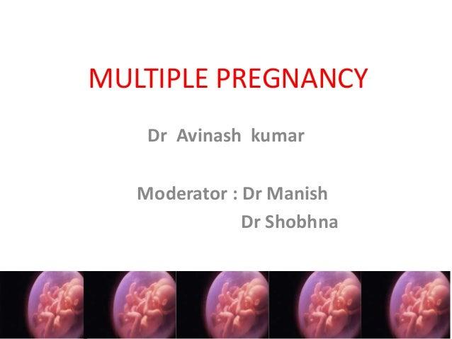 MULTIPLE PREGNANCY    Dr Avinash kumar   Moderator : Dr Manish               Dr Shobhna