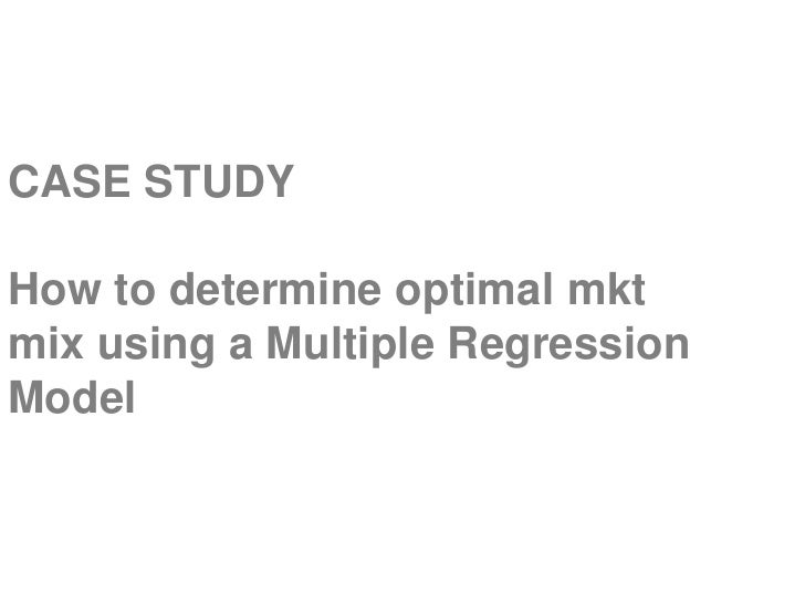 CASE STUDYHow to determine optimal mktmix using a Multiple RegressionModel