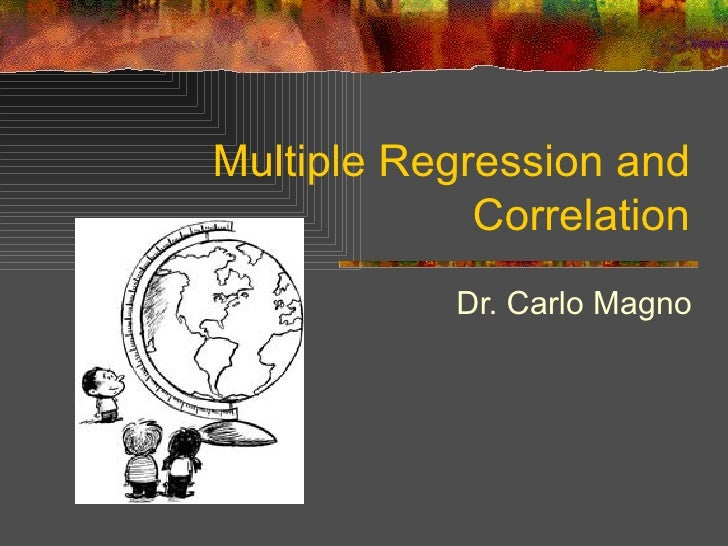 Multiple Regression and Correlation Dr. Carlo Magno