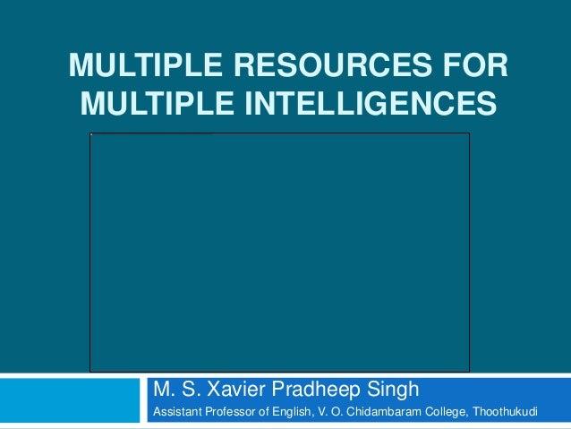 MULTIPLE RESOURCES FORMULTIPLE INTELLIGENCES    M. S. Xavier Pradheep Singh    Assistant Professor of English, V. O. Chida...