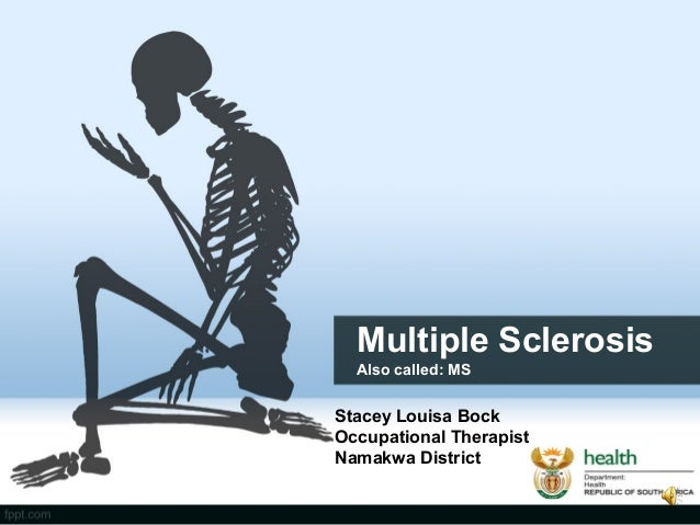 Multiple Sclerosis  Also called: MS  Stacey Louisa Bock  Occupational Therapist  Namakwa District