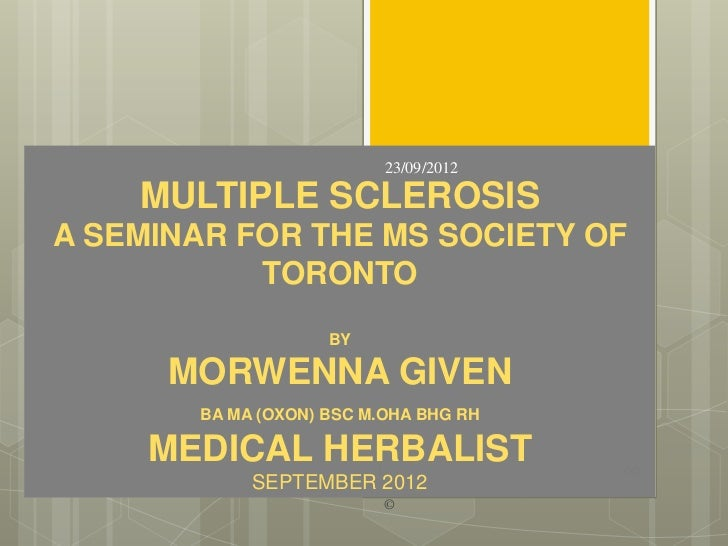 23/09/2012    MULTIPLE SCLEROSISA SEMINAR FOR THE MS SOCIETY OF           TORONTO                    BY      MORWENNA GIVE...