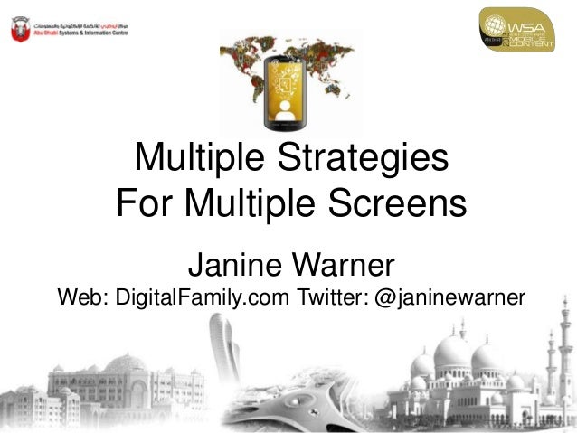 Multiple Strategies     For Multiple Screens            Janine WarnerWeb: DigitalFamily.com Twitter: @janinewarner
