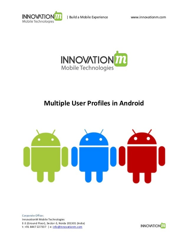 | Build a Mobile Experience  www.innovationm.com  Multiple User Profiles in Android  Corporate Office: InnovationM Mobile ...