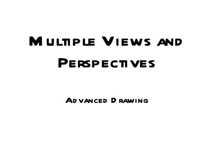 Multiple Views  and Perspectives