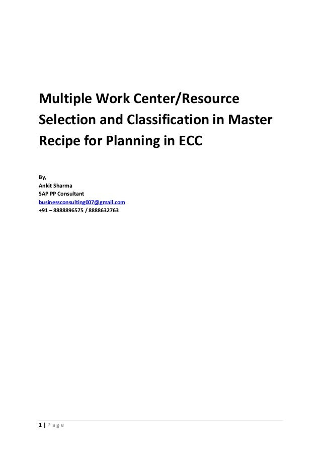 1 | P a g e Multiple Work Center/Resource Selection and Classification in Master Recipe for Planning in ECC By, Ankit Shar...