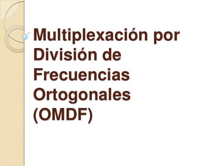 Multiplexación por División de Frecuencias Ortogonales(OMDF)<br />