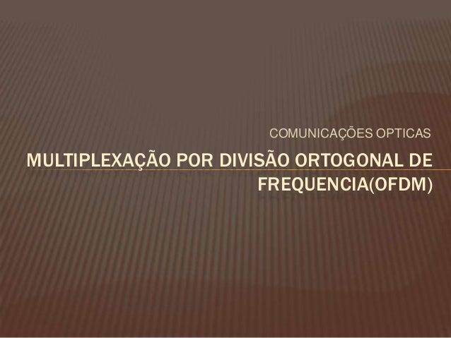 COMUNICAÇÕES OPTICAS MULTIPLEXAÇÃO POR DIVISÃO ORTOGONAL DE FREQUENCIA(OFDM)