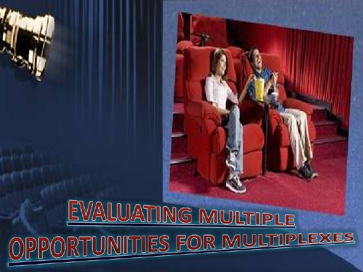EVALUATING MULTIPLE<br />OPPORTUNITIES FOR MULTIPLEXES<br />