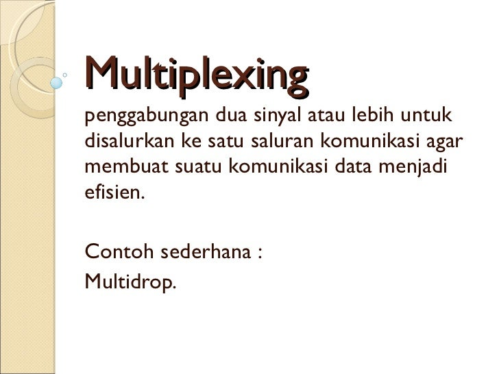 Multiplexing penggabungan dua sinyal atau lebih untuk disalurkan ke satu saluran komunikasi agar membuat suatu komunikasi ...
