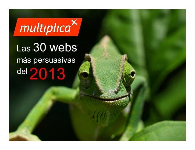 Las 30  webs  más persuasivas del  2013  © multiplica 2013 - Página | 1 |
