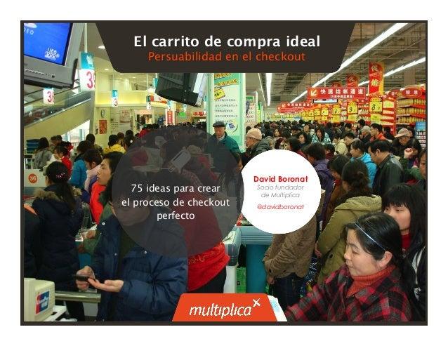 1 El carrito de compra ideal Persuabilidad en el checkout 75 ideas para crear  el proceso de checkout perfecto David Boro...