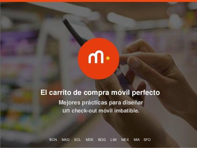 1 El carrito de compra móvil perfecto BCN MAD SCL MDE BOG LIM MEX MIA SFO Mejores prácticas para diseñar un check-out móvi...