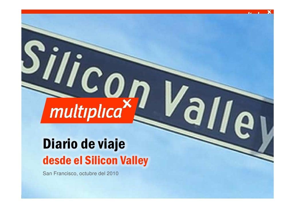 Diario de viaje               desde el Silicon Valley               San Francisco, octubre del 2010    © multiplica 2010 -...
