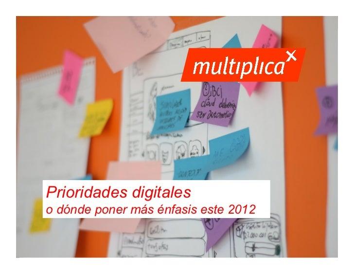Prioridades digitales                o dónde poner más énfasis este 2012© multiplica 2012 - Página | 1 |