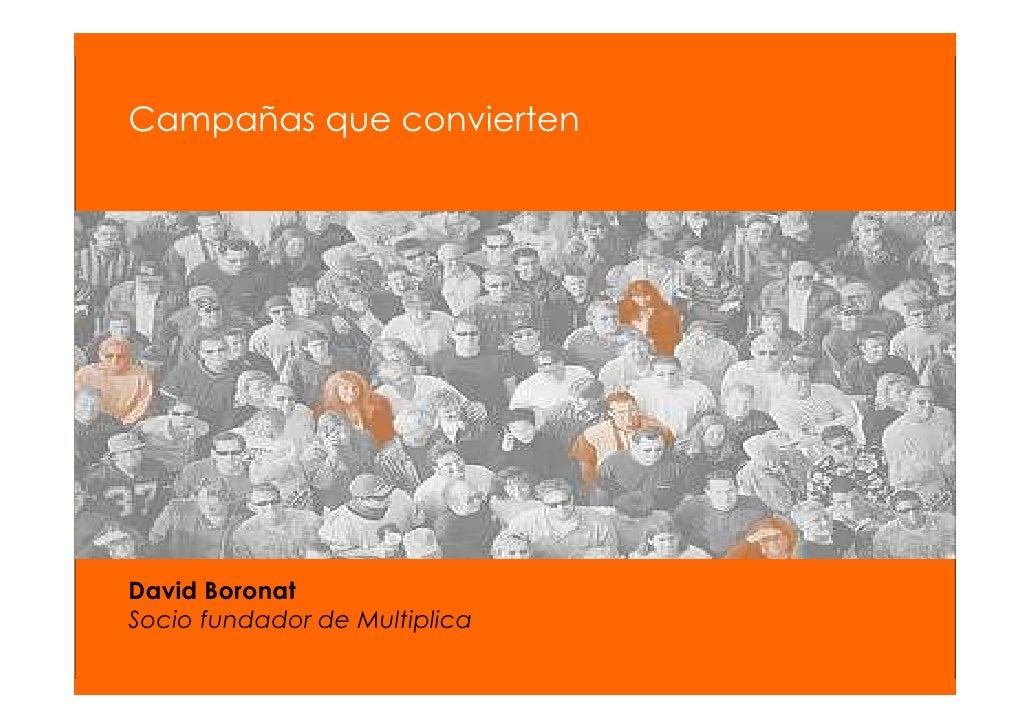 Campañas que convierten     David Boronat Socio fundador de Multiplica