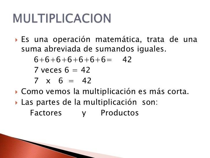 Es una operación matemática, trata de una suma abreviada de sumandos iguales.<br />6+6+6+6+6+6+6=    42<br />     7 vec...