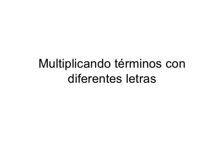 Multiplicando términos con diferentes letras