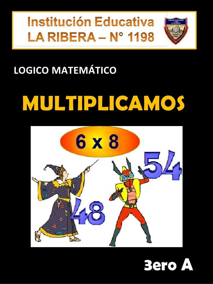 MULTIPLICAMOS 3ero A LOGICO MATEMÁTICO