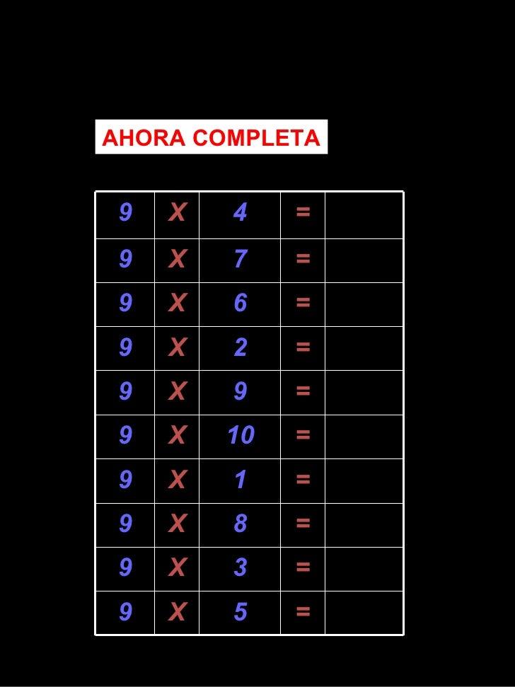 AHORA COMPLETA 9 X 4 = 9 X 7 = 9 X 6 = 9 X 2 = 9 X 9 = 9 X 10 = 9 X 1 = 9 X 8 = 9 X 3 = 9 X 5 =