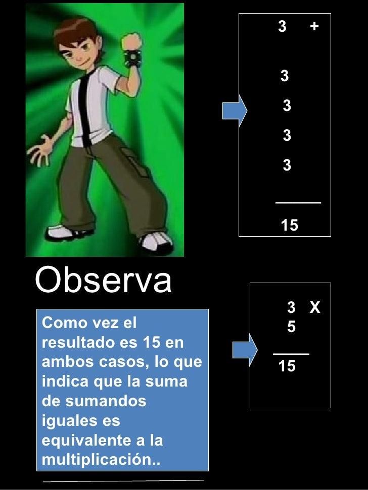3  +  3 3 3 3 _____ 15 Observa Como vez el resultado es 15 en ambos casos, lo que indica que la suma de sumandos iguales e...