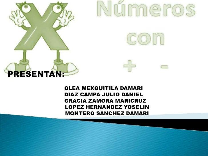 PRESENTAN:         OLEA MEXQUITILA DAMARI         DIAZ CAMPA JULIO DANIEL         GRACIA ZAMORA MARICRUZ         LOPEZ HER...