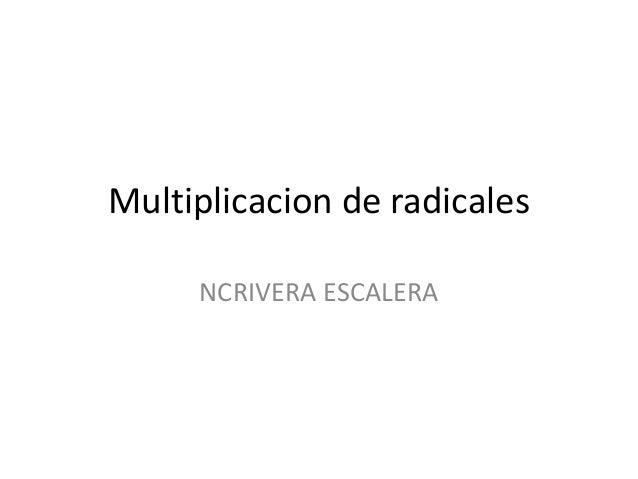 Multiplicacion de radicales     NCRIVERA ESCALERA