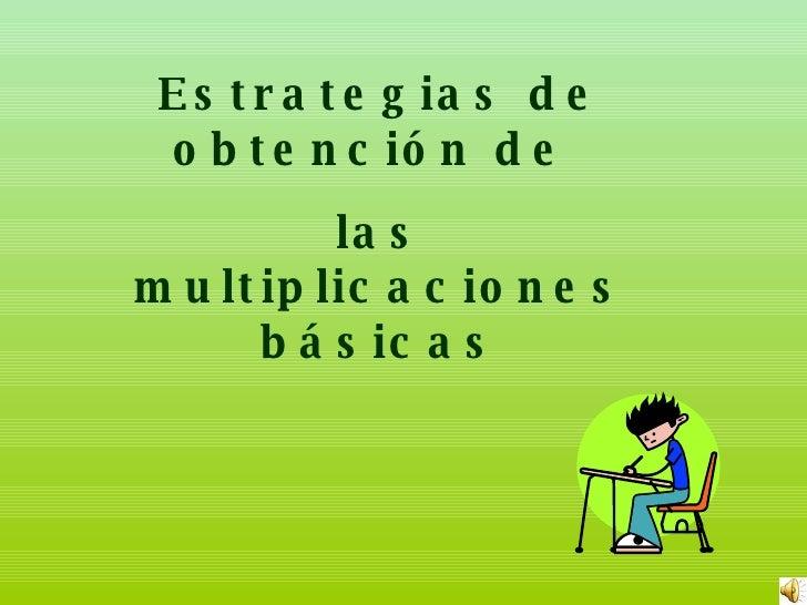Estrategias de obtención de  las multiplicaciones básicas