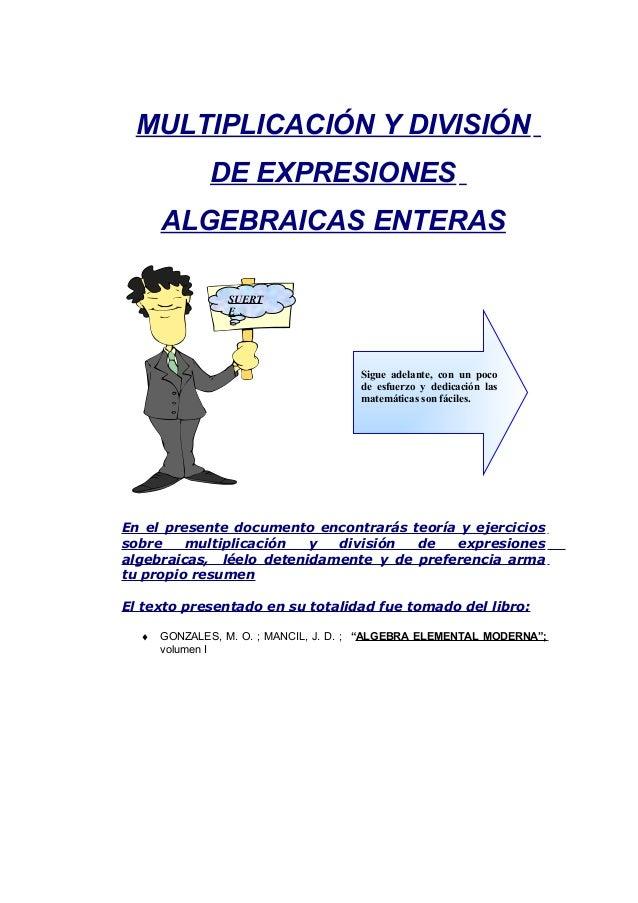 MULTIPLICACIÓN Y DIVISIÓN DE EXPRESIONES ALGEBRAICAS ENTERAS En el presente documento encontrarás teoría y ejercicios sobr...
