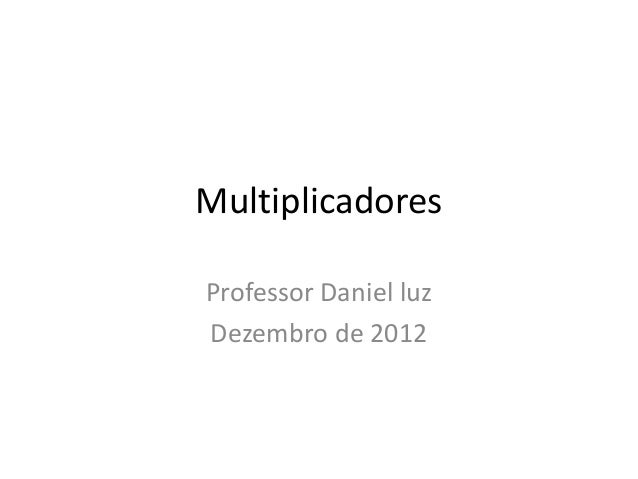 MultiplicadoresProfessor Daniel luzDezembro de 2012