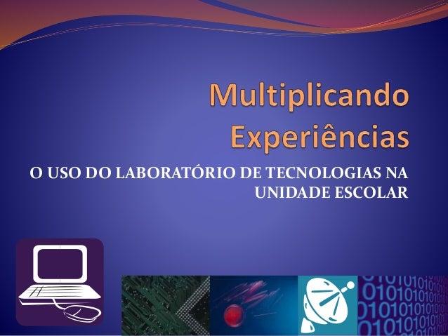 O USO DO LABORATÓRIO DE TECNOLOGIAS NA UNIDADE ESCOLAR