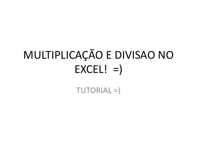 MULTIPLICAÇÃO E DIVISAO NO EXCEL! =) TUTORIAL =)