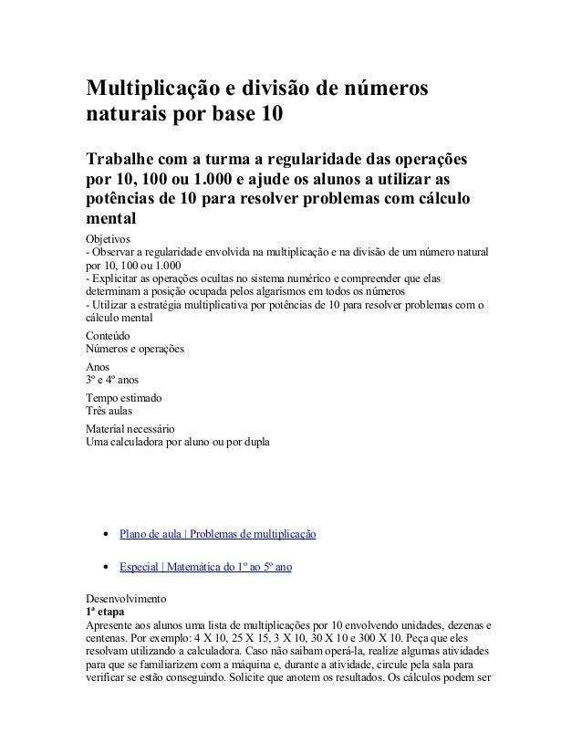Multiplicação e divisão de números naturais por base 10 Trabalhe com a turma a regularidade das operações por 10, 100 ou 1...