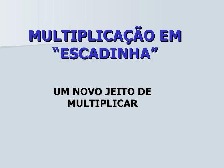 """MULTIPLICAÇÃO EM """"ESCADINHA"""" UM NOVO JEITO DE MULTIPLICAR"""