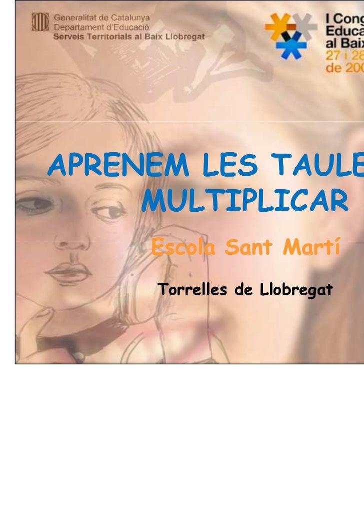 APRENEM LES TAULES DE     MULTIPLICAR     Escola Sant Martí     Torrelles de Llobregat