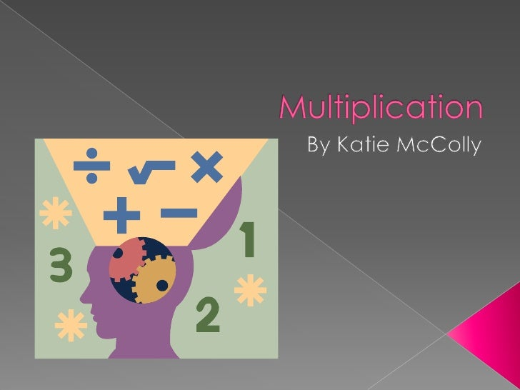Multiplication<br />By Katie McColly<br />