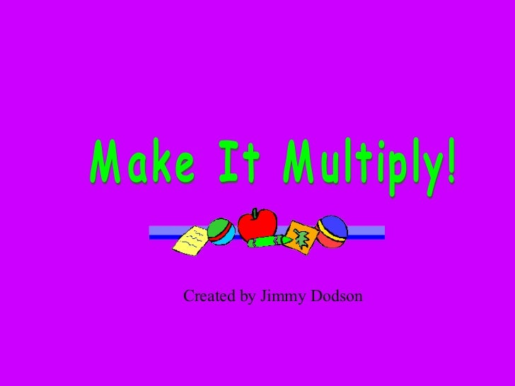 Make It Multiply! Created by Jimmy Dodson