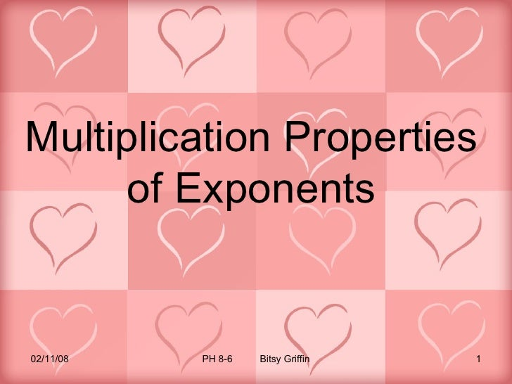 Multiplication Properties of Exponents 06/01/09 PH 8-6  Bitsy Griffin