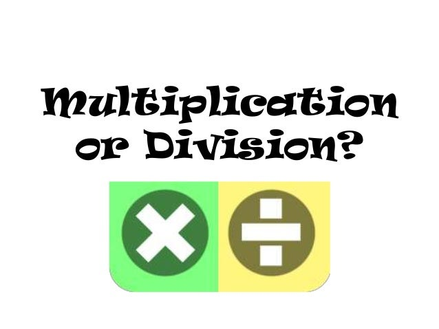 Multiplication or Division?
